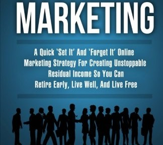 Make Money Affiliate Marketing: A Quick 'Set It' And 'Forget It' Online Marketing Strategy For Creating Unstoppable Residual Income So You Can Retire Early, Live Well, And Live Free